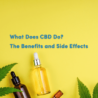 What Does CBD Do? The Benefits and Side Effects